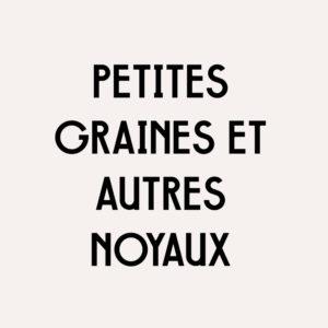 Collection «PETITES GRAINES ET AUTRES NOYAUX»